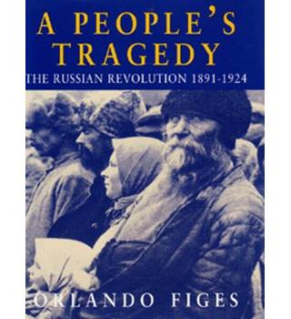 A people's tragedy- the Russian Revolution 1891-1924