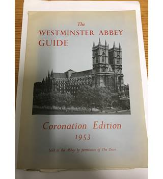 Coronation Edition 1953 The Westminister Abbey Guide: The Coronation, Ceremony and Regalia
