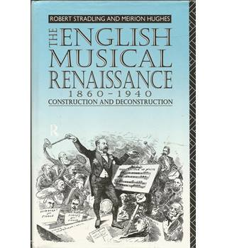 The English Musical Renaissance 1860-1940: Construction and Deconstruction