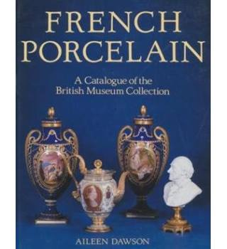 A catalogue of French porcelain in the British Museum