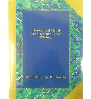 Theoretical Naval Architecture.Text. (Plates).