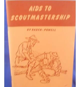 Aids to Scoutmastership: A Guidebook for Scoutmasters on the Theory of Scout Training