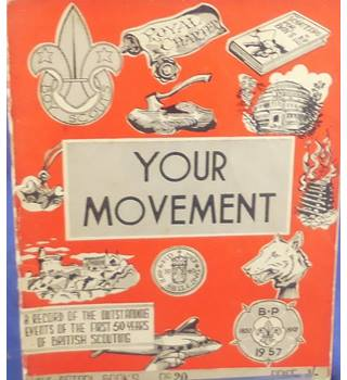 The Patrol Books No. 2 - Your Movement: A Record Of The Outstanding Events Of The First  50Years Of British Scouting