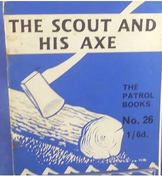 The Patrol Books No. 26 - The Scout And His Axe, With A Few Comments On Saws