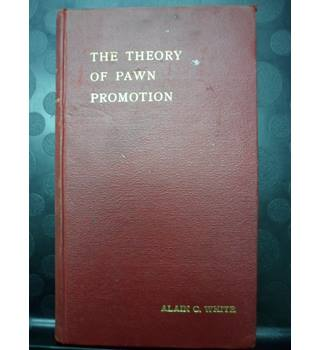 The Theory of Pawn Promotion- Alain C White