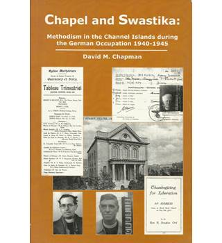Chapel and Swastika: Methodism in the Channel Islands during the German Occupation 1940-1945
