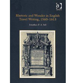 Rhetoric and wonder in English travel writing, 1560-1613