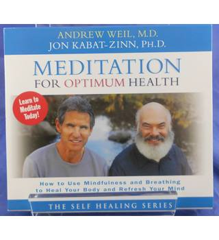 Meditation for Optimum Health - Andrew Weil, MD., John Kabat-Zinn, PHD