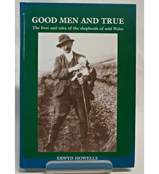 Good Men and True - The Lives and Tales of the Shepherds of Mid Wales