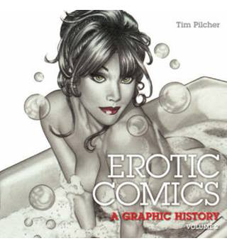Erotic Comics: a Graphic History, Vol. 2 : from the liberated '70s to the internet