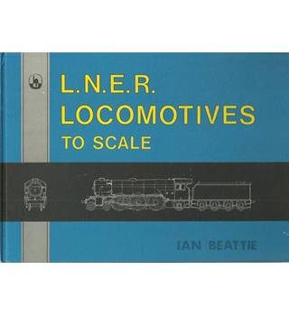 L.N.E.R locomotives to scale  Ian Beattie