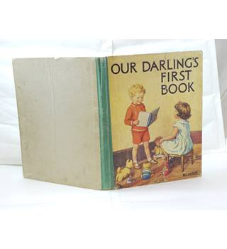 Our Darling's First Book, Bright Pictures and Easy Lessons for Little Folk publ Blackie & Son Ltd undated