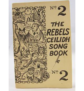 The Rebels Ceilidh Song Book No. 2.