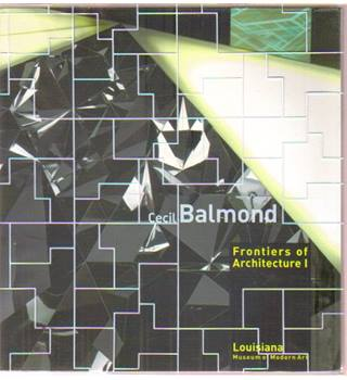 Cecil Balmond. Frontiers of Architecture I