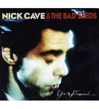 Nick Cave & The Bad Seeds : Your Funeral...My Trial