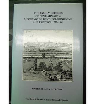 The Family Records of Benjamin Shaw, Mechanic of Dent, Dolphinholme and Preston , 1772-1841- Alan Crosby