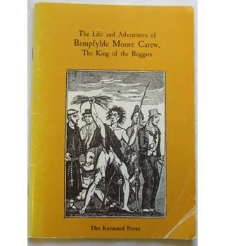 Two Accounts of The Life and Adventures of Bampfylde Moore Carew, The King of the Beggars.