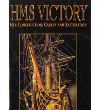 HMS Victory - her Construction, Career and Restoration