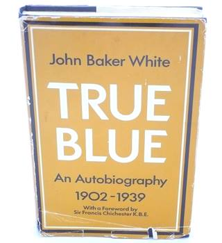 True Blue : An Autobiography 1902-1939
