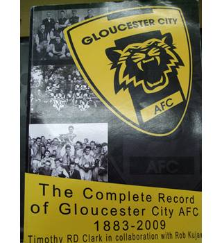 The Complete Record of Gloucester City- 1883-2009 -Timothy Clark