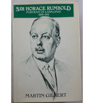 Sir Horace Rumbold: Portrait of a Diplomat 1869-1941