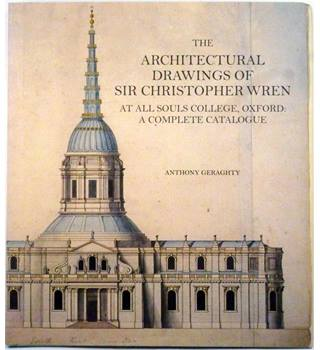 The Architectural Drawings of Sir Christopher Wren - Complete Catalogue
