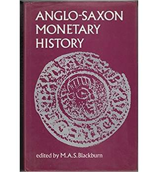 Anglo-Saxon Monetary History: Essays in Memory of Michael Dolley