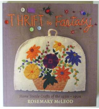 Thrift to Fantasy: Home Textile Crafts of the 1930s - 1950s,  signed