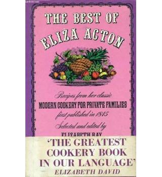 The best of Eliza Acton: Recipes from her classic 'Modern cookery for private families', first published in 1845