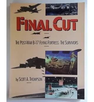Final Cut: The Post-War B-17 Flying Fortress: The Survivors