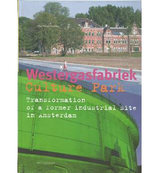 Westergasfabriek Cultural Park - Transforming an Industrial Area in Amsterdam