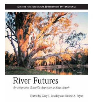 River Futures : an integrative scientific approach to river repair / ed by Gary J. Brierley & Kirstie A. Fryirs