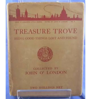 Treasure Trove: Being Good Things Lost and Found (John O'London's Little Books)