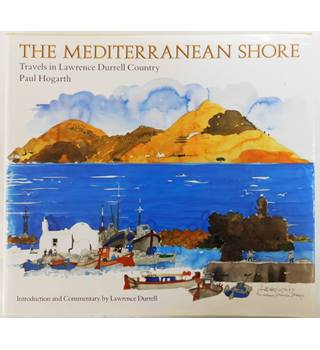 The Mediterranean Shore: Travels in Lawrence Durrell Country