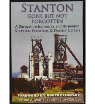Stanton Gone but not Forgotten - A Derbyshire Ironsworks and its People