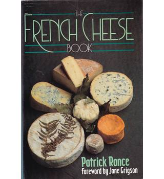 The French Cheese Book - Patrick Rance - 1st Edition, 1989