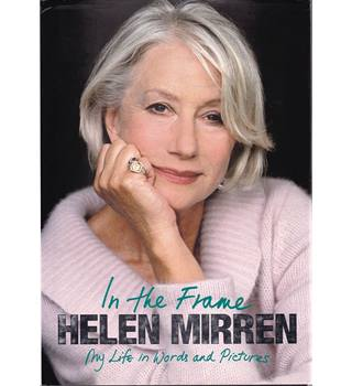 In the Frame - My Life in Words and Pictures - Helen Mirren - Signed Copy