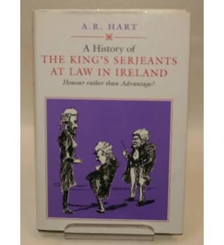 A History of the King's Serjeants at Law in Ireland - Honour rather than Advantage?