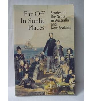 Far Off In Sunlit Places: Stories of the Scots in Australia and New Zealand