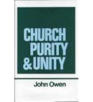 The Works of John Owen volume 15 (xv) : Church Purity and Unity