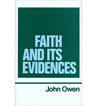 The Works: v. 5: Faith and Its Evidences Vol 5 (Complete Works of John Owen))