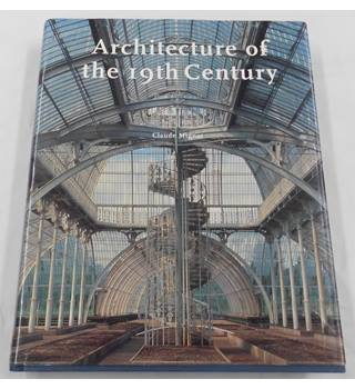 Architecture of the 19th Century by Claude Mignot