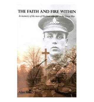 The faith and fire within: in memory of the men of Hexham who fell in the Great War