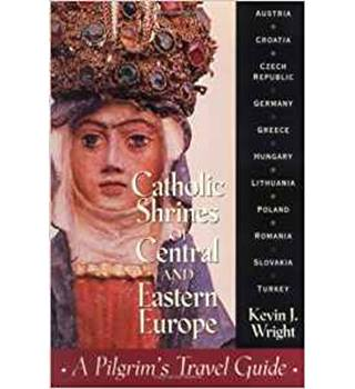 Catholic Shrines of Central and Eastern Europe: A Pilgrim's Travel Guid