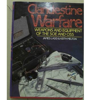 Clandestine Warfare: Weapons and Equipment of the SOE and OSS