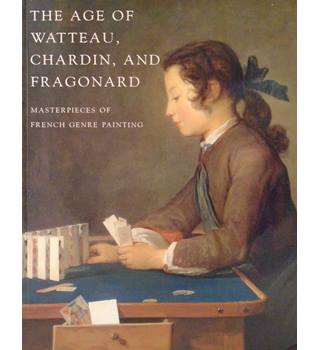 The Age of Watteau, Chardin, and Fragonard