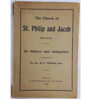 The Church of St Philip and Jacob: Its History and Antiquities Collected from the Church Books and Other Sources