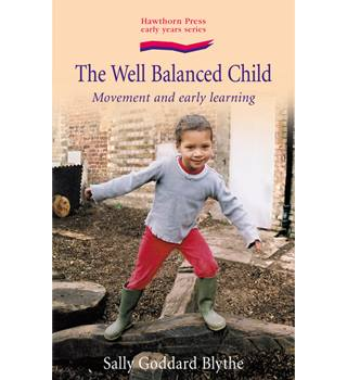 The well balanced child - movement and early learning