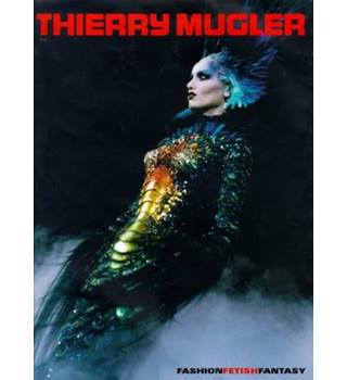 Thierry Mugler : Fashion Fetish Fantasy