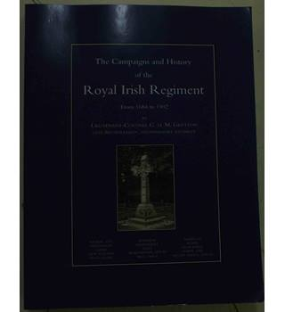 Campaigns and History of the Royal Irish Regiment from 1684-1902